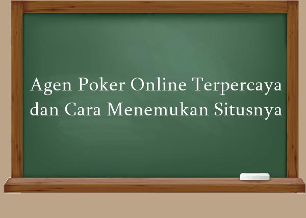 Agen Poker Online Terpercaya dan Cara Menemukan Situsnya